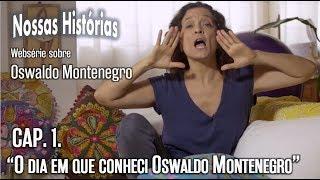 """""""Nossas Histórias"""" - Cap. 1: """"O dia em que conheci Oswaldo Montenegro"""""""
