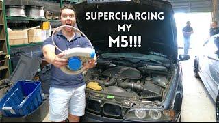 SUPERCHARGING MY BMW M5 !!!