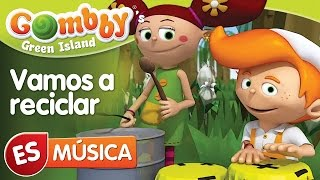 Música - Vamos a reciclar - Canta y Baila con Gombby en Español - Gombby´s Green Island