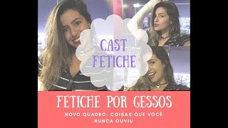 FETICHE POR GESSO (CAST FETISH) +18