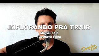 Implorando pra trair - Michel Teló part Gusttavo Lima cover Douglas Eliff