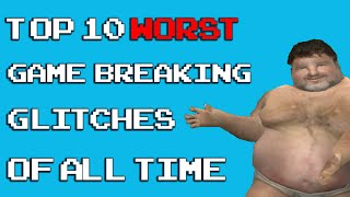 Top 10 Worst Game Breaking Glitches