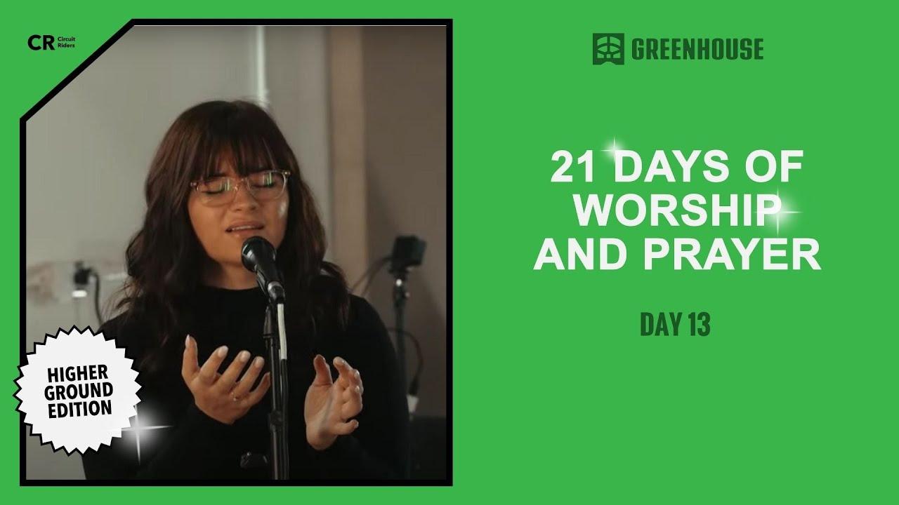 Circuit - Greenhouse: Higher Ground - Day 13 | 21 Days of Worship and Prayer