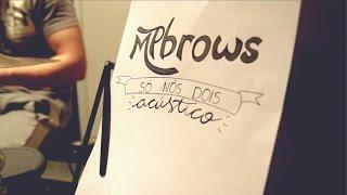 MPbrows   Só Nós Dois (Acústico)