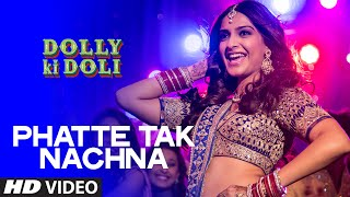 OFFICIAL: 'Phatte Tak Nachna' Video Song | Dolly Ki Doli