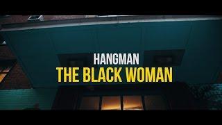 Hangman - The Black Woman (Official Music Video)