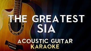 Sia - The Greatest  | LOWER Key Acoustic Guitar Karaoke Instrumental Lyrics Cover Sing Along