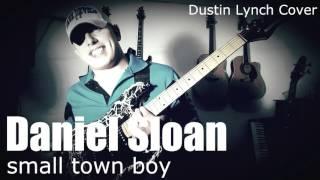 Daniel Sloan - Small Town Boy (Dustin Lynch Cover)