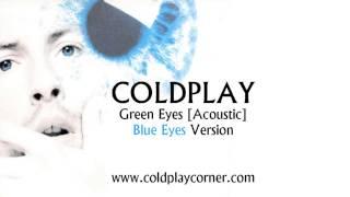 Coldplay - Green Eyes (Acoustic) [Blue Eyes Version]