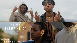 T-Hicks - There He Go (Official Music Video) @dylanverduntv