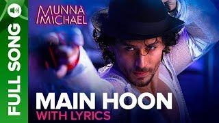 Main Hoon    Video Song   Munna Michael 2017    Tiger Shroff   Siddharth Mahadevan   Tanishk Baagchi