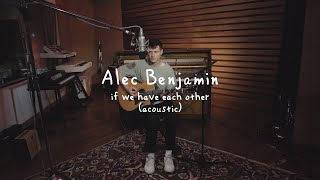 Alec Benjamin - If We Have Each Other [Acoustic]