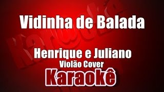 Vidinha de Balada - Henrique e Juliano -  Karaoke (Violão Cover)