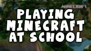 PLAYING MINECRAFT AT SCHOOL! I'M A SAVAGE