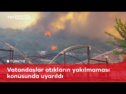 Sera atıklarının yakılması yangına sebep oluyor