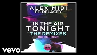 Alex Midi - In The Air Tonight (Mike Fortu Remix/Audio) ft. Delacey