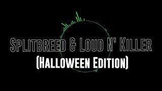 Splitbreed & Loud N' Killer - (Halloween Edition)