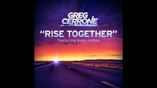 Greg Cerrone ft.KoKo LaRoo--Rise Together
