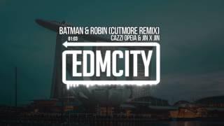Cazzi Opeia & Jin x Jin - Batman & Robin (Cutmore Remix)