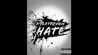 KyleTrevon - Hate ( Prod By Skeyez )