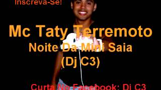 Mc Taty Terremoto - Noite Da Mini Saia (Dj C3)