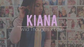 Kiana - Wild Thoughts x Love (lyrics)