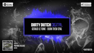 Gerald Le Funk - Burn Them Gyal | Dirty Dutch Digital 067