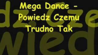 Mega Dance - Powiedz Czemu Trudno Tak