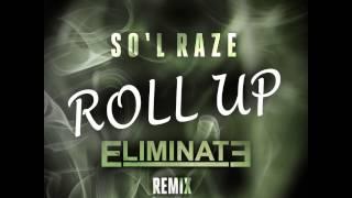 So'L Raze - Roll Up (Eliminate Remix) [Play Me Free]