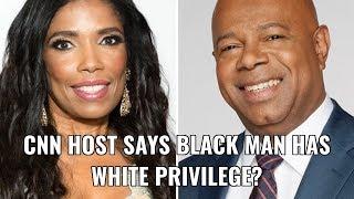 CNN HOST SAYS BLACK MAN HAS WHITE PRIVILEGE?