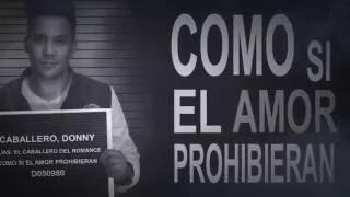 Como si el amor prohibieran - Donny Caballero [Oficial Video Lyric] 2017 ®