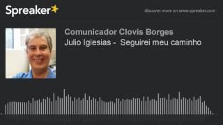 Julio Iglesias -  Seguirei meu caminho