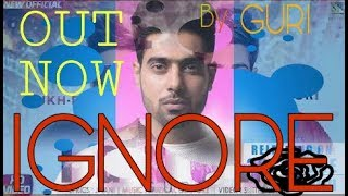 IGNORE (Full song) -||Guri Ft. Shukh || Permish Verma New song 2018