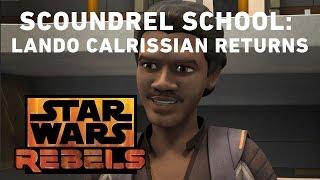 Scoundrel School: Lando Calrissian Returns | Star Wars Rebels