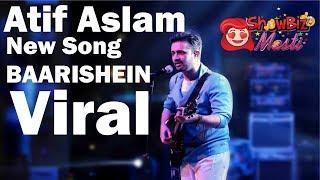 Atif Aslam New Song BAARISHEIN 2019 Viral - Showbiz Masti