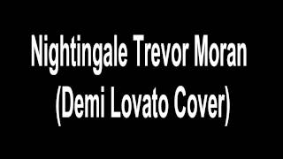 Nightingale Trevor Moran (Demi Lovato Cover)