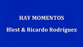 HAY MOMENTOS -  Blest & Ricardo Rodriguez