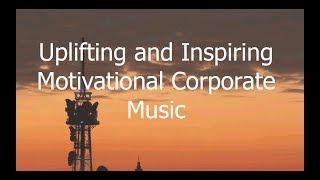 Uplifting and Inspiring Motivational Corporate Music