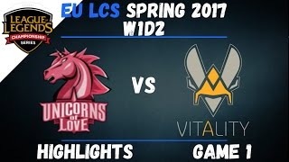 UOL vs VIT Highlights Game 1 EU LCS 2017 Spring W1D2 Unicorns Of Love vs Team Vitality