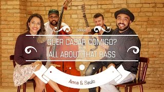 Anna e Saulo - (Mashup - Quer Casar Comigo & All About That Bass)
