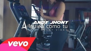 Andy Jhony - Alguien como tu (Oficial Video)
