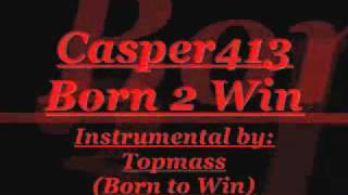 Casper413 Born 2 Win