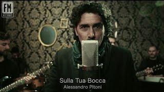 Alessandro Pitoni - Sulla Tua Bocca