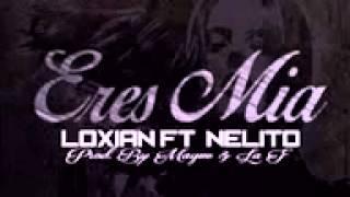 Loxian Ft. Nelito - Eres Mia (Prod. By Magüe & La F)