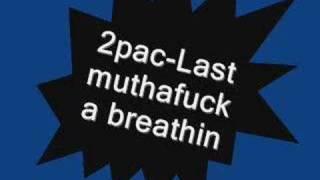 2pac-Last muthafucka breathin