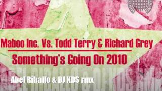 Maboo Inc vs Richard Grey & Todd Terry - Something Going On 2010 - Abel Riballo & DJ KDS rmx
