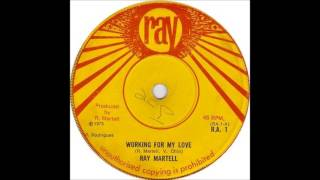 Ray Martell - Working For My Love