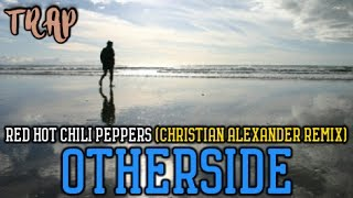 Red Hot Chili Peppers - OTHERSIDE (Christian Alexander Remix)