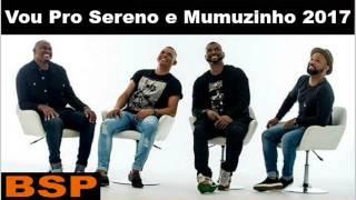 Vou Pro Sereno e Mumuzinho - Musica Nada Pra Fazer  - Julho 2017 BSP