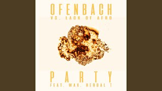 PARTY (feat. Wax and Herbal T) (Ofenbach vs. Lack Of Afro) (James Hype Remix)